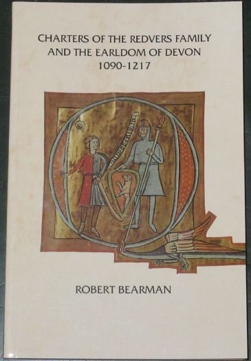 Charters of the Redvers Family and the Earldom of Devon 1090-1217, by Robert Bearman